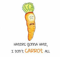 'Haters gonna hate, I don't carrot all.' / vegetable puns, cute, funny, drawings, doodles, oodles of doodles