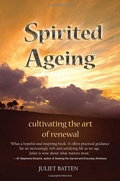Spirited Ageing: cultivating the art of renewal by Dr Juliet Batten http://www.amazon.com/dp/1495911039/ref=cm_sw_r_pi_dp_DTjsvb05M0WSH