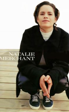Natalie Merchant -  Saw her in Seattle Wa. Right before Motherland dropped. I listen to songs with lyrical content and had I not been exposed to 10,000 maniacs early in life I would be very different.  Probably lack a level of compassion. This grounded and balanced me.