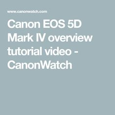 Canon EOS 5D Mark IV overview tutorial video - CanonWatch