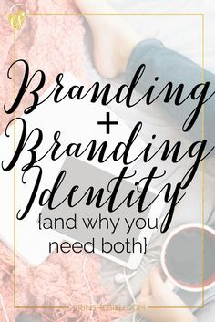Branding + Branding Identity {and why you need both} Both are vital to your business and not as complicated as you think!