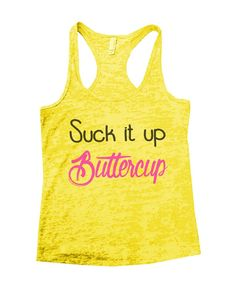 """""""Suck It Up Buttercup"""" Great quality burnout tank top, our burnouts are the HIGHEST quality workout tanks on the market. Super lightweight around 3.3 ounces and very soft. They are all athletic fit an"""
