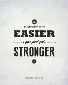 You Just Get Stronger...