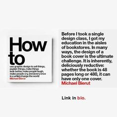 LINK IN BIO - How to... by Michael Bierut - How to Use Graphic Design to Sell Things Explain Things Make Things Look Better Make People Laugh Make People Cry and (Every Once in a While) Change the World