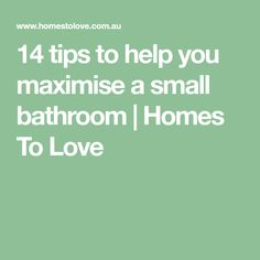 14 tips to help you maximise a small bathroom | Homes To Love