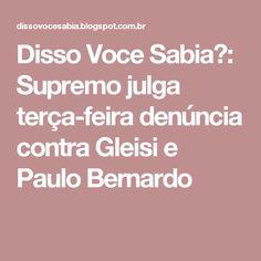 Disso Voce Sabia?: Supremo julga terça-feira denúncia contra Gleisi e Paulo Bernardo