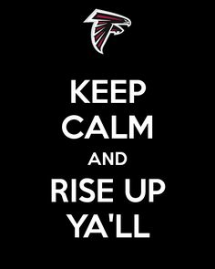 """Keep Calm and Rise Up Ya'll."" Part of an online poster campaign I created for the Atlanta Falcons run to the Super Bowl."
