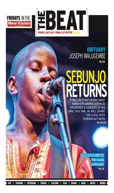 In The Beat:  Joel Sebunjo to hold a concert at home after eight years since the Ugandan star burnt his Kora-strumming fingers organising a concert of his own.Grab yourself a free copy for details in the New Vision  here-https://vpg.visiongroup.co.ug/flippaper/personal/