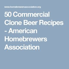 50 Commercial Clone Beer Recipes - American Homebrewers Association