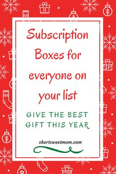 Subscription boxes for all, give the best gift this year. Visit shortsweetmom.com to find the perfect subscription for everyone on your list. Give that gift that keeps on giving.