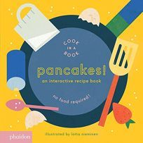 Children's Book Review: Pancakes! An Interactive Recipe Book by Illus. by Lotta Nieminen. Phaidon, $14.95 (16p) ISBN 9780714872834