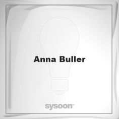 Anna Buller: Page about Anna Buller #member #website #sysoon #about