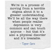 We're moving from stigma to greater understanding - Tipper Gore Al Gore, Disorders, Physics, Depression, Math, Inspiration, Biblical Inspiration, Math Resources, Inspirational