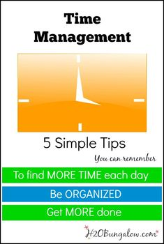5 The only way I could stay organized and get more done was to follow these simple tips for time management. They work because they are simple yet effective!  www.H2OBungalow.com