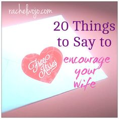 20 things to say to encourage your wife- reader-requested FREE Printable to match the encouragement for hubby! :)