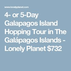 4- or 5-Day Galapagos Island Hopping Tour in The Galápagos Islands - Lonely Planet $732