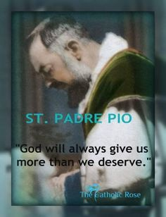 St. Padre Pio - more than we deserve
