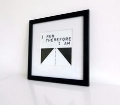 Framed Print - I run therefore I am    Gift for Runner. Running quote, funny, motivational quote for runners  Funny, unique and quirky (and sometimes downright rude) sports, fitness and booze themed gifts, cards and artwork  www.worrylessdesign.co.uk