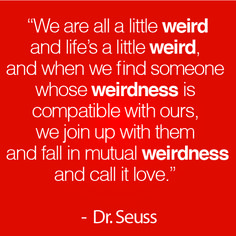 The Best Dr Seuss Quote:  Love & Weirdness