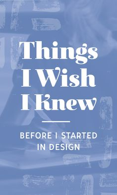 Things I Wish I Knew Before I Started In Design