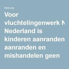 Voor vluchtelingenwerk Nederland is kinderen aanranden en mishandelen geen probleem zolang we maar positief over asielzoekers doen