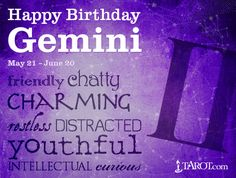 #GEMINI Cerebral and social, when it's your birthday it's definitely time to have fun! Your fickle nature might make it hard for your friends to know for sure what gift you'd like most.