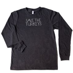 Hey, I found this really awesome Etsy listing at https://www.etsy.com/listing/208066348/unisex-save-the-turkeys-long-sleeve-tee