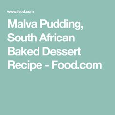 Malva Pudding, South African Baked Dessert Recipe - Food.com