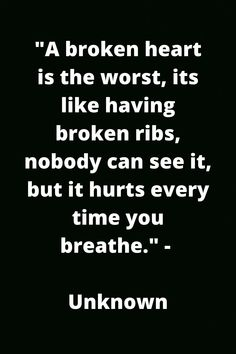 """A broken heart is the worst, its like having broken ribs, nobody can see it, but it hurts every time you breathe. Feeling Hurt Quotes, Love Hurts Quotes, Feeling Broken Quotes, Quotes Deep Feelings, Mood Quotes, Life Quotes, Hurting Heart Quotes, My Heart Quotes, Thoughts"