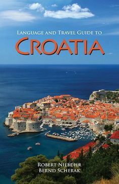 Language and Travel Guide to Croatia  by Robert Niebuhr