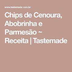 Chips de Cenoura, Abobrinha e Parmesão ~ Receita   Tastemade