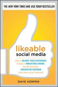 Likeable Social Media: How to Delight Your Customers, Create an Irresistible Brand, and Be Generally Amazing on Facebook (