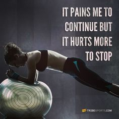 It pains me to continue but it hurts more to stop! by Tribesports, via Flickr!!! One of my favorite quotes!!!(: