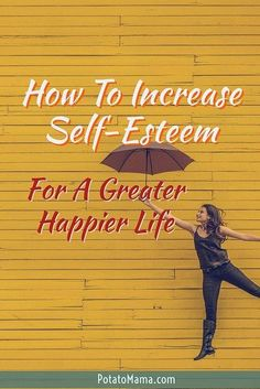 How To Increase Self-Esteem For A Greater Happier Life