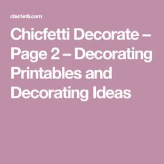 Chicfetti Decorate – Page 2 – Decorating Printables and Decorating Ideas