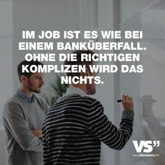 VISUAL STATEMENTS® - unique quotes and sayings In the job it is like a bank robbery. Without the right accomplices, it won& work. Life Quotes Relationships, Funny Quotes, Funny Memes, Unique Quotes, Visual Statements, Leadership Quotes, Be Kind To Yourself, Work Quotes, Work Humor