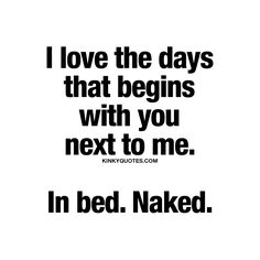 I love the days that begins with you next to me. In bed. Naked. ❤️ There's nothing better than waking up with your partner next to you. In bed. Naked of course ;) #couple #quote www.kinkyquotes.com