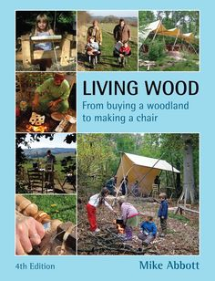 Living Wood: From Buying a Woodland to Making a Chair: Amazon.co.uk: Mike Abbott: 9780954234560: Books