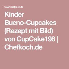 Kinder Bueno-Cupcakes (Rezept mit Bild) von CupCake198 | Chefkoch.de