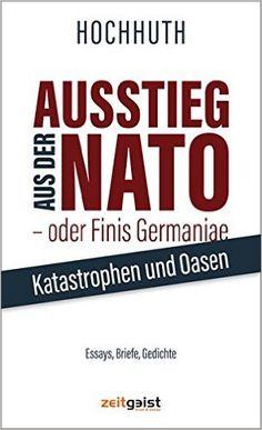 Ausstieg aus der NATO - oder Finis Germaniae: Katastrophen und Oasen. Essays, Briefe, Gedichte: Amazon.de: Rolf Hochhuth: Bücher