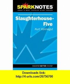 Spark Notes Slaughterhouse Five (9781586634582) Kurt Vonnegut  Jr., SparkNotes Editors, Jr., Kurt Vonnegut , ISBN-10: 1586634585  , ISBN-13: 978-1586634582 ,  , tutorials , pdf , ebook , torrent , downloads , rapidshare , filesonic , hotfile , megaupload , fileserve