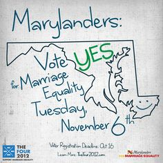 Marylanders, vote for marriage equality on Tuesday, November, 6th.  Get involved at Marylanders for Marriage Equality.