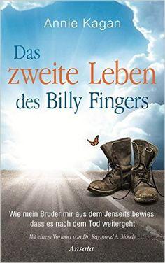 Das zweite Leben des Billy Fingers: Wie mein Bruder mir aus dem Jenseits bewies, dass es nach dem Tod weitergeht: Amazon.de: Annie Kagan, Karin Weingart: Bücher