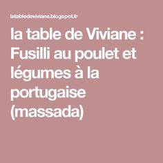 la table de Viviane : Fusilli au poulet et légumes à la portugaise (massada)