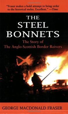 The Steel Bonnets: The Story of the Anglo-Scottish Border Reivers by George MacDonald Fraser,http://www.amazon.com/dp/160239265X/ref=cm_sw_r_pi_dp_XN.jsb07CBR3PHJJ