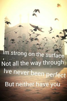 'I'm strong on the surface, not all the way through. Have never been perfect, but neither have you.' - lyrics from 'Leave out all the Rest' by Linkin Park #lyricart