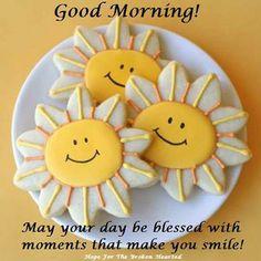 Good morning! Sending you smiles and sunshine! ☀️
