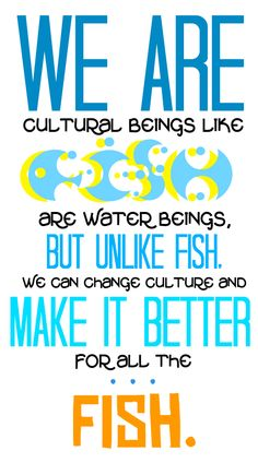 """greenquotes:      """"We are cultural beings like fish are water beings, but unlike fish, we can change our culture and make it better for all the… fish.""""    - Hank Green    I stand by my words :-)"""