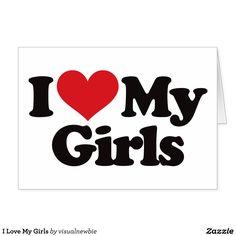I Love My Girls Card