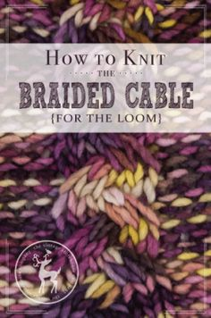 How to knit the braided cable stitch for the loom | Vintage Storehouse & Co.